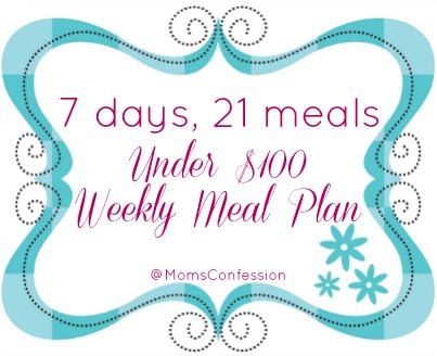 7 days, 21 meals under $100...a weekly meal plan for families on a budget