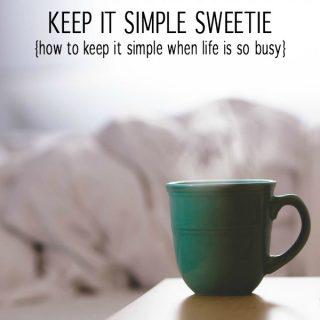 Busy Moms Motto: Keep It Simple Sweetie - how to keep it simple when life is so busy.