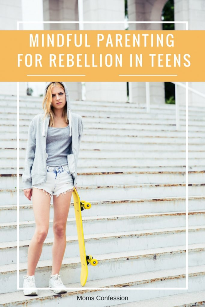Mindful Parenting Choices For Rebellion In Teens