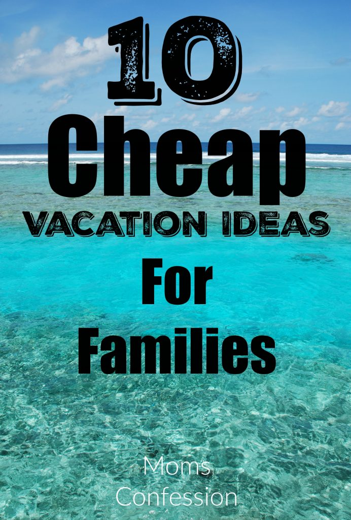 10 cheap vacation ideas for families for Best and cheapest vacation spots