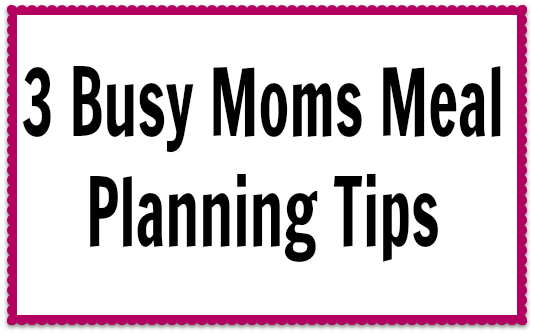 busy moms meal planning tips