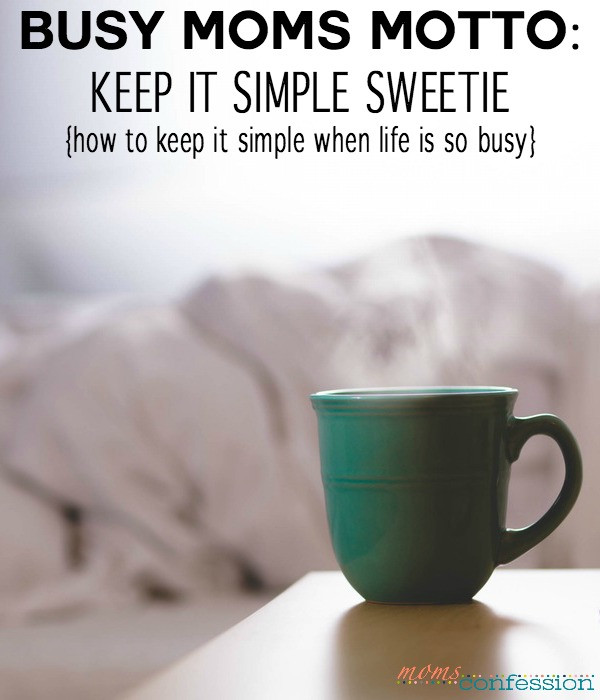 A Busy Mom's Motto: Keep It Simple Stupid (or Sweetie)