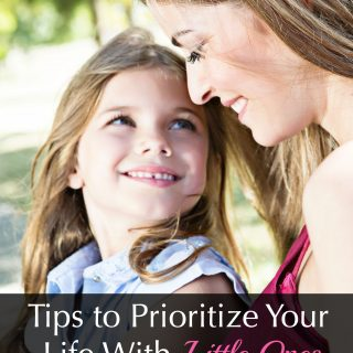 How To Prioritize Your Life With Little Ones