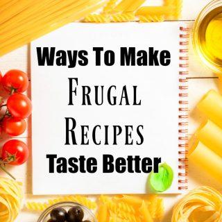 7 Ways To Make Frugal Recipes Taste Better