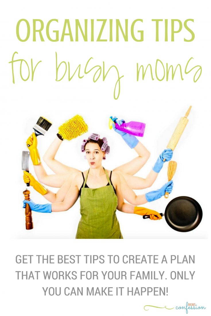 Get the best organizing tips for busy moms to create a plan that works best for your family. Only YOU can make it happen!